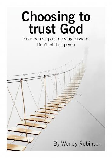 Choosing to trust God By Wendy Robinson