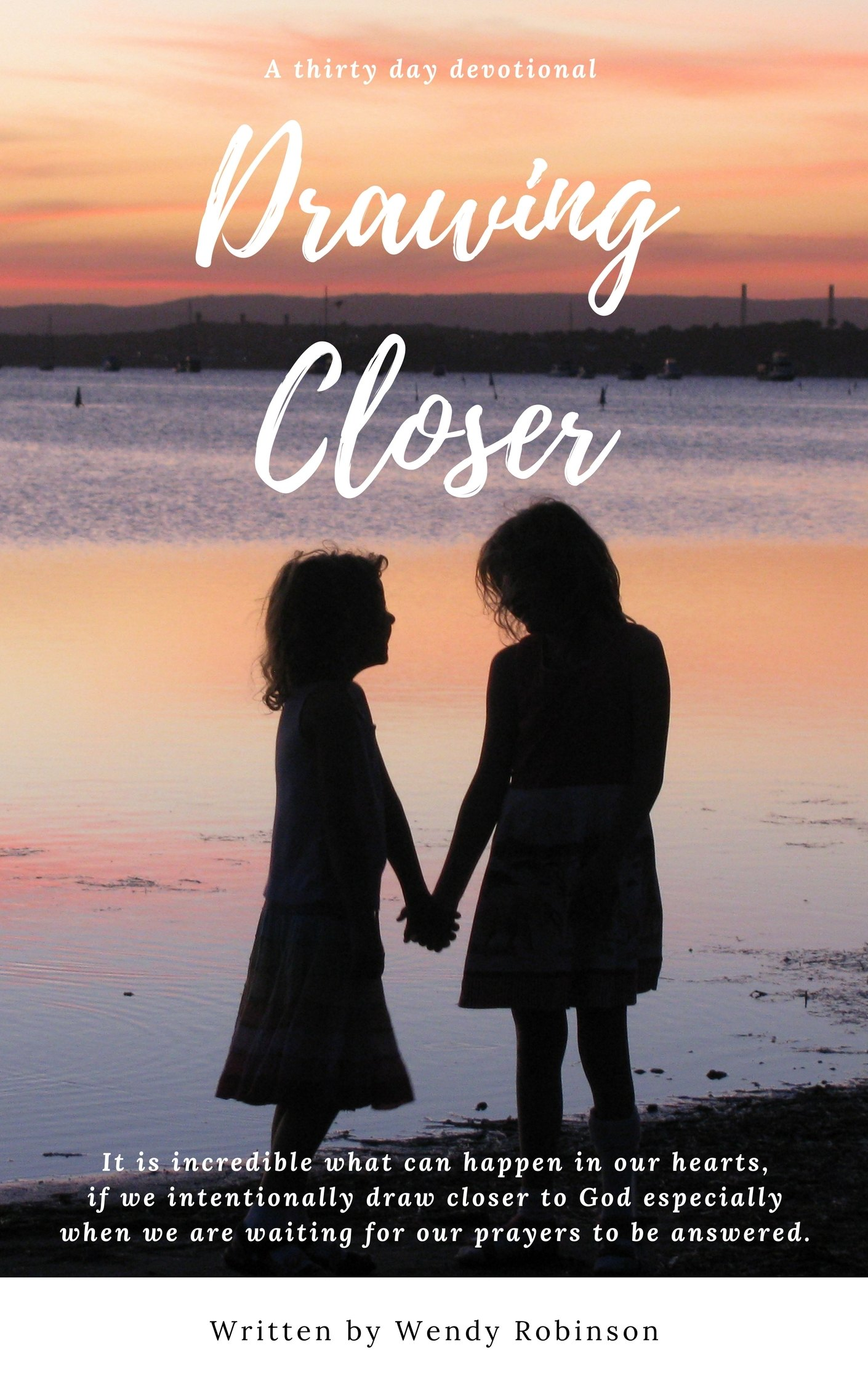 Drawing Closer Devotional - By Wendy Robinson